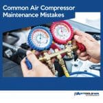 Common Air Compressor Maintenance Mistakes
