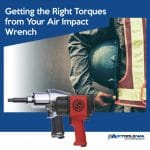 Getting the Right Torque from Your Air Impact Wrench