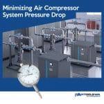 Minimizing Air Compressor System Pressure Drop